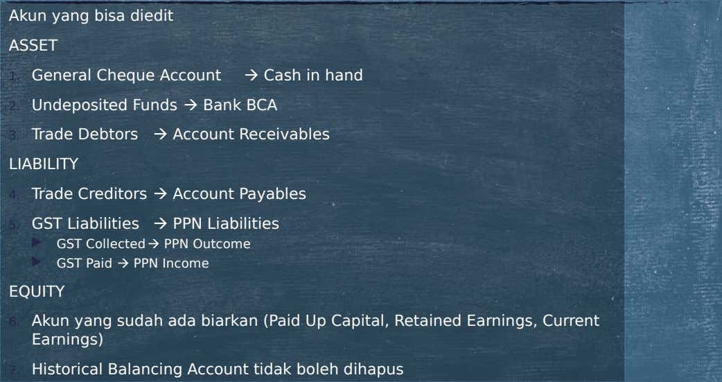 Akun yang bisa diedit ASSET 1. General Cheque Account  Cash in hand 2. Undeposited Funds
