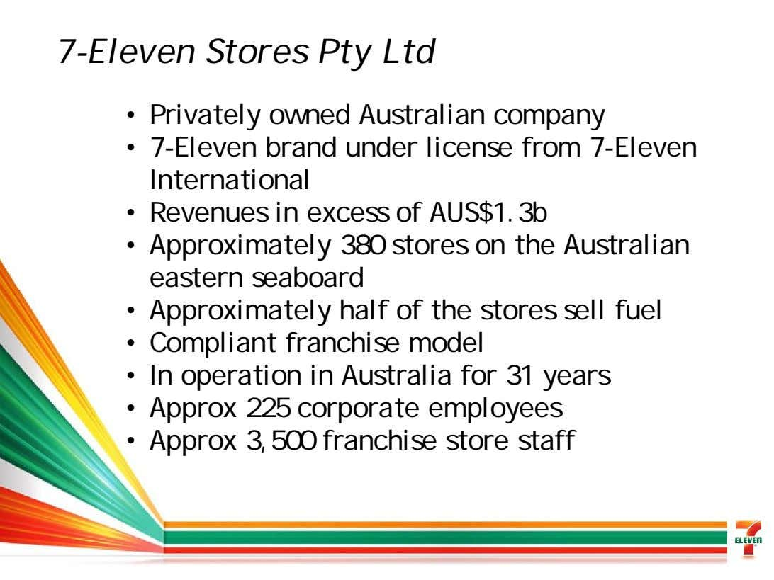 7-Eleven Stores Pty Ltd • Privately owned Australian company • 7-Eleven brand under license from
