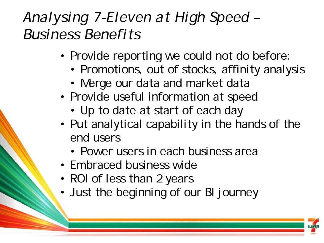 Analysing 7-Eleven at High Speed – Business Benefits • Provide reporting we could not do