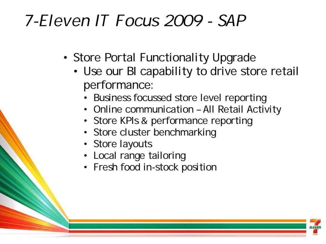 7-Eleven IT Focus 2009 - SAP • Store Portal Functionality Upgrade • Use our BI