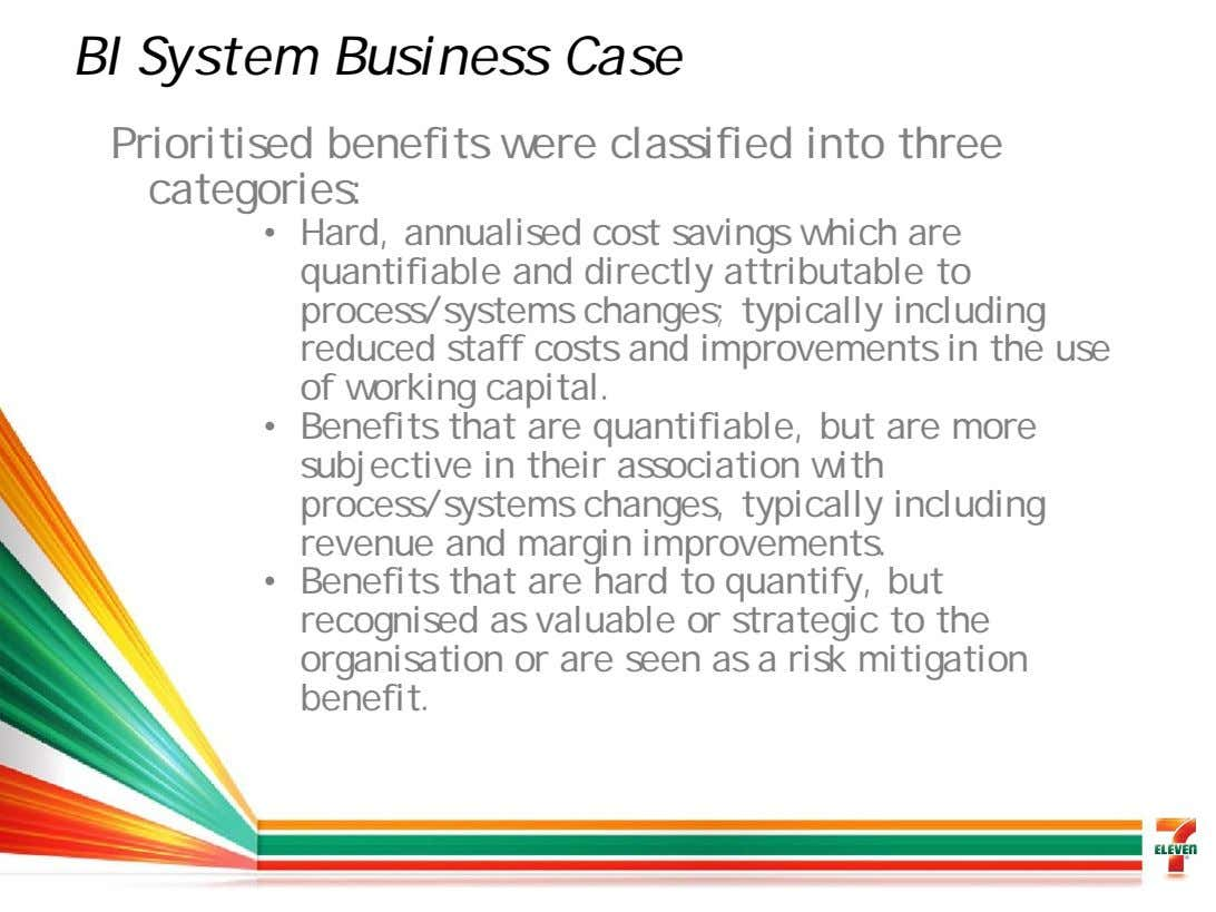 BI System Business Case Prioritised benefits were classified into three categories: • Hard, annualised cost