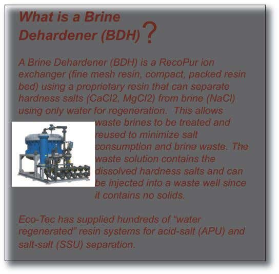 What is a Brine Dehardener (BDH) ? A Brine Dehardener (BDH) is a RecoPur ion exchanger