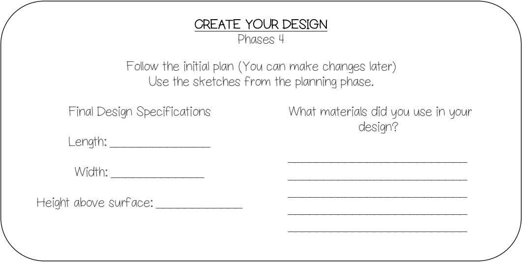 CREATE YOUR DESIGN Phases 4 Follow the initial plan (You can make changes later) Use