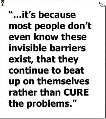 """ it's because most people don't even know these invisible barriers exist, that they continue"