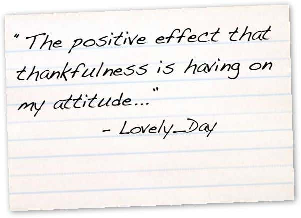 """The positive effect that thankfulness is having on my attitude "" ! ! ! -"