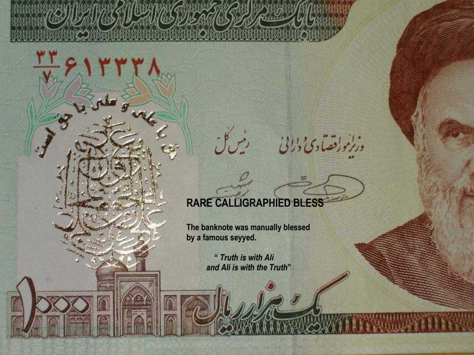 "RARE CALLIGRAPHIED BLESS The banknote was manually blessed by a famous seyyed. "" Truth is"