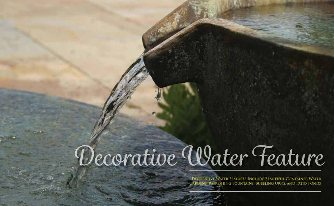 Decorative Water Feature Decorative Water Features Include Beautiful Container Water Gardens, Refreshing Fountains,
