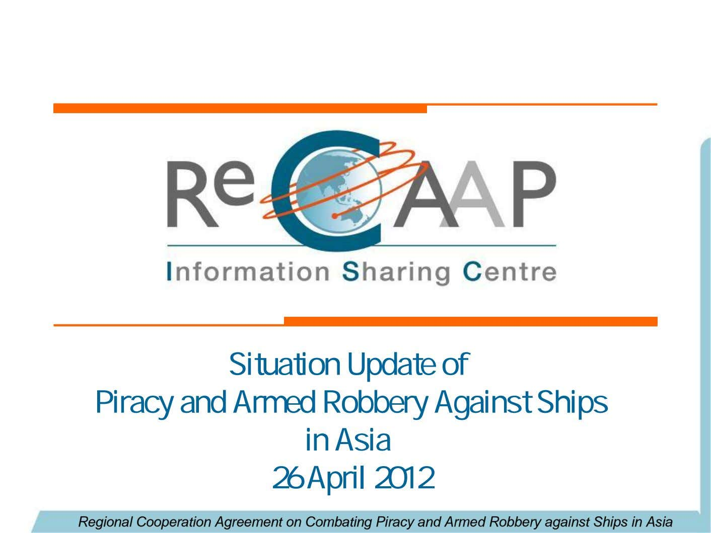 Situation Update of Piracy and Armed Robbery Against Ships in Asia 26 April 2012 Regional