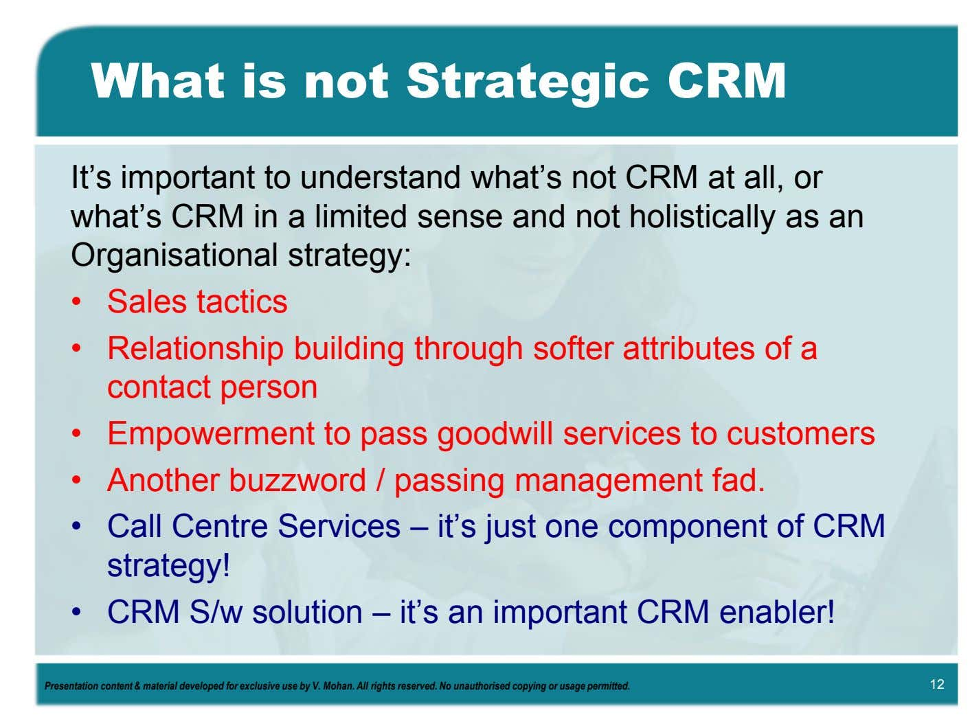 What is not Strategic CRM It's important to understand what's not CRM at all, or