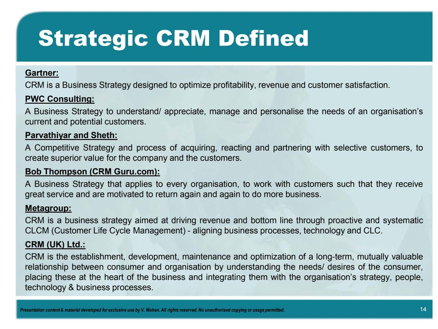 Strategic CRM Defined Gartner: CRM is a Business Strategy designed to optimize profitability, revenue and