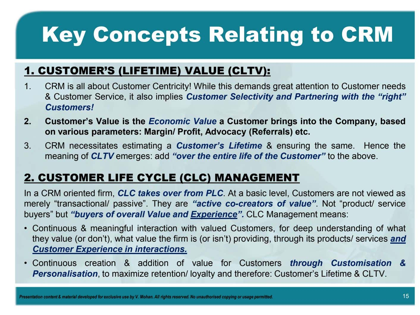 Key Concepts Relating to CRM 1. CUSTOMER'S (LIFETIME) VALUE (CLTV): 1. CRM is all about
