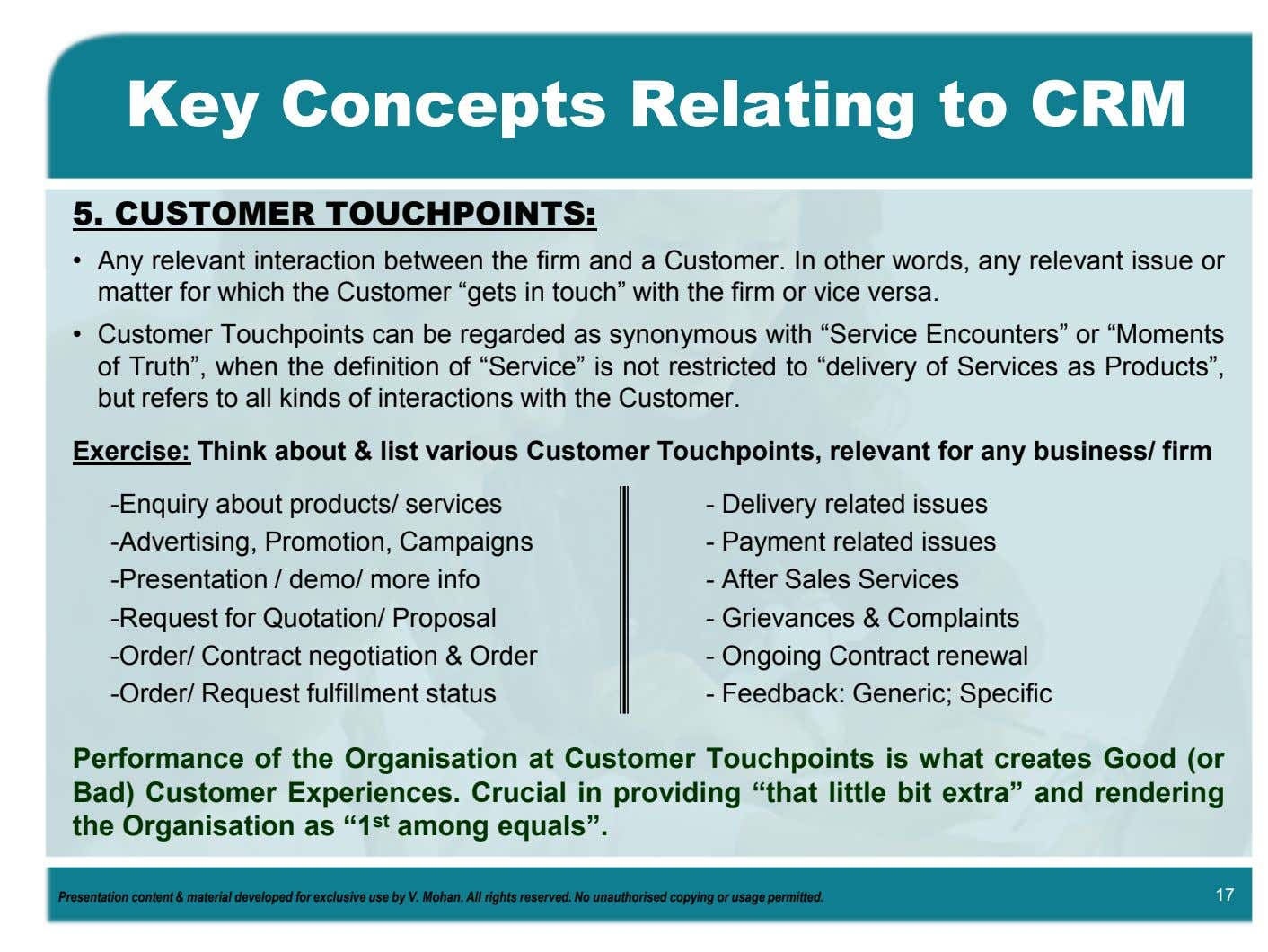 Key Concepts Relating to CRM 5. CUSTOMER TOUCHPOINTS: • Any relevant interaction between the firm