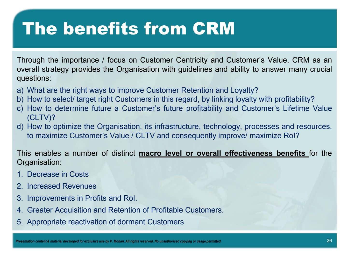 The benefits from CRM Through the importance / focus on Customer Centricity and Customer's Value,