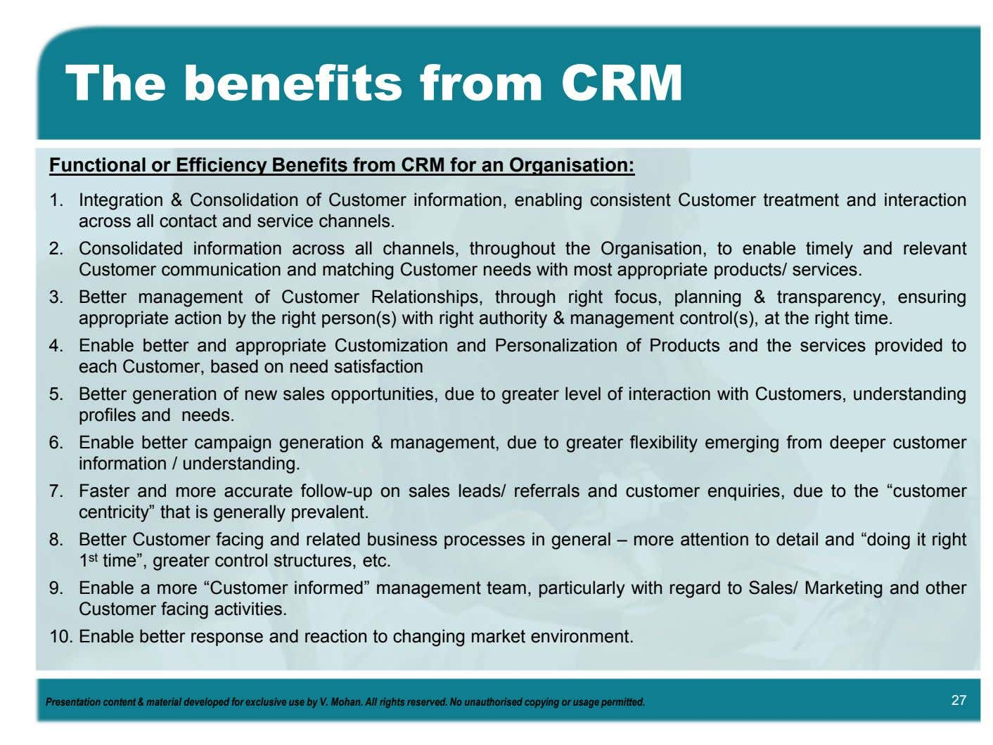 The benefits from CRM Functional or Efficiency Benefits from CRM for an Organisation: 1. Integration