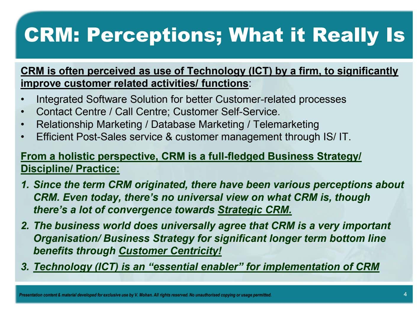 CRM: Perceptions; What it Really Is CRM is often perceived as use of Technology (ICT)