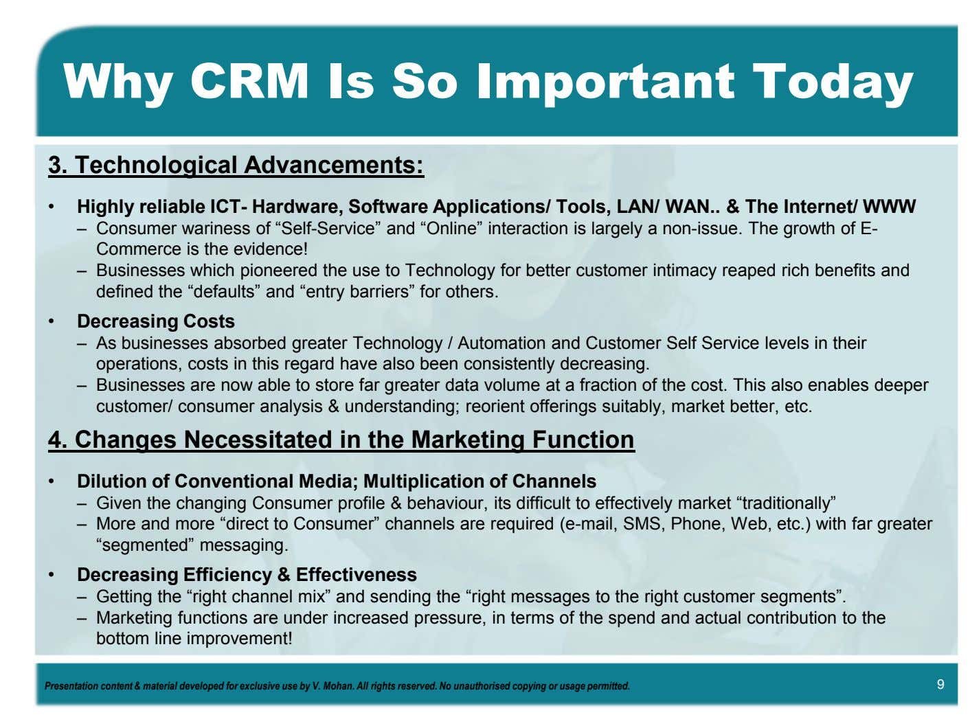 Why CRM Is So Important Today 3. Technological Advancements: • Highly reliable ICT- Hardware, Software