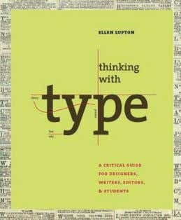 Thinking With Type The organization of letters on a blank sheet -- or screen --