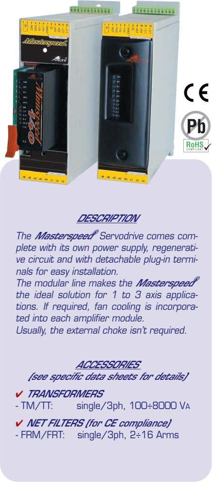 COMPLIANT DESCRIPTION The Masterspeed ® Servodrive comes com- plete with its own power supply, regenerati-