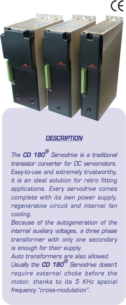DESCRIPTION The CD 180 ® Servodrive is a traditional transistor converter for DC servomotors. Easy-to-use