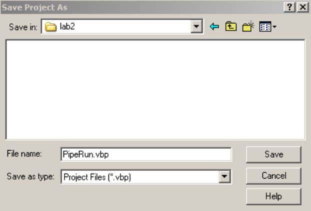 to save the project as PipeRun.vbp under the lab2 directory. 8. Go to the Visual Basic