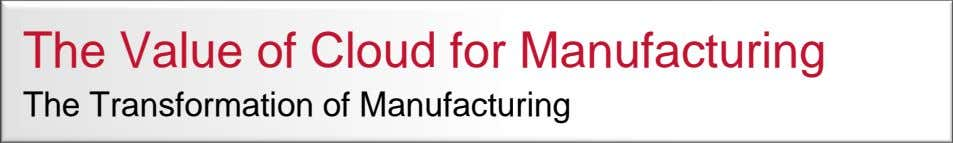 The Value of Cloud for Manufacturing The Transformation of Manufacturing