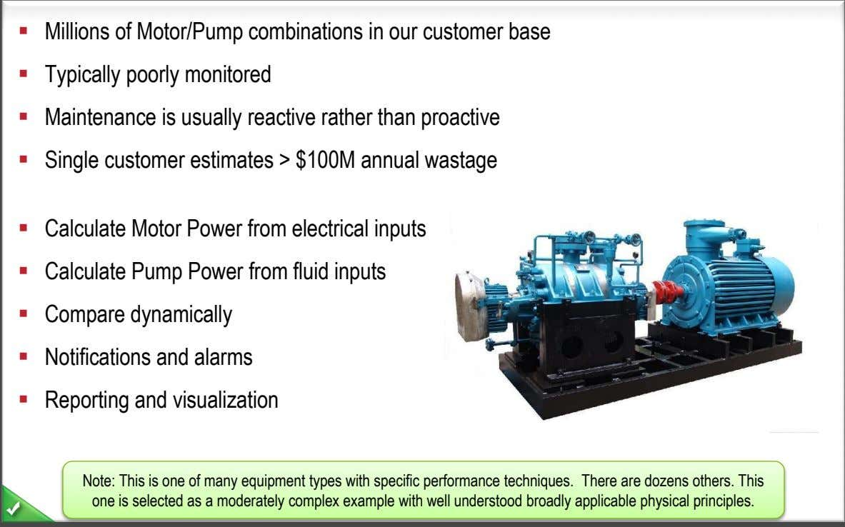  Millions of Motor/Pump combinations in our customer base  Typically poorly monitored  Maintenance
