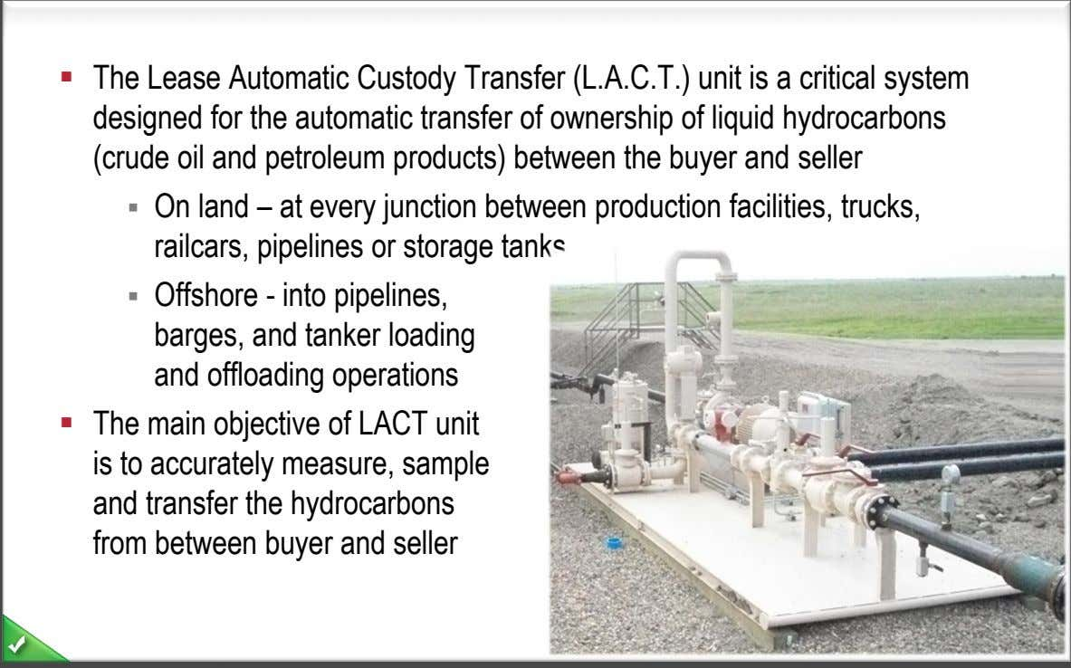 The Lease Automatic Custody Transfer (L.A.C.T.) unit is a critical system designed for the