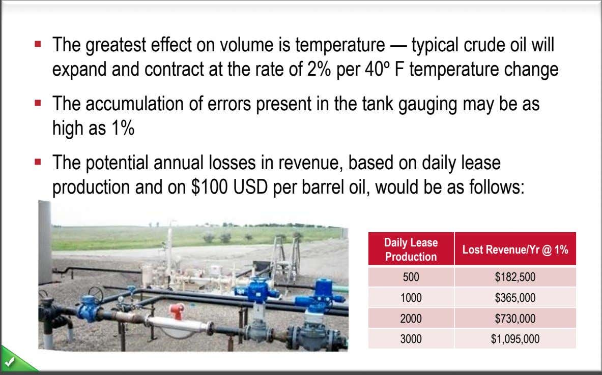  The greatest effect on volume is temperature — typical crude oil will expand and