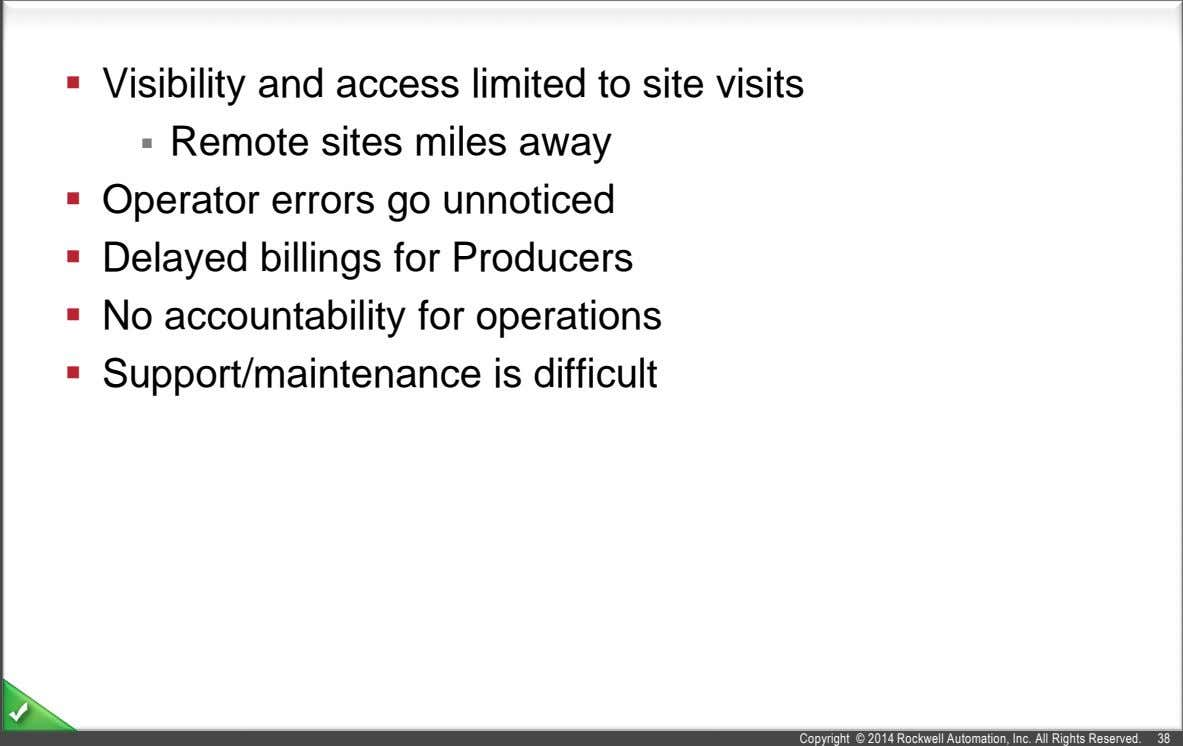  Visibility and access limited to site visits  Remote sites miles away  Operator