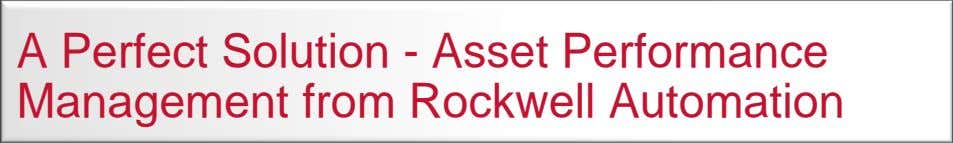A Perfect Solution - Asset Performance Management from Rockwell Automation