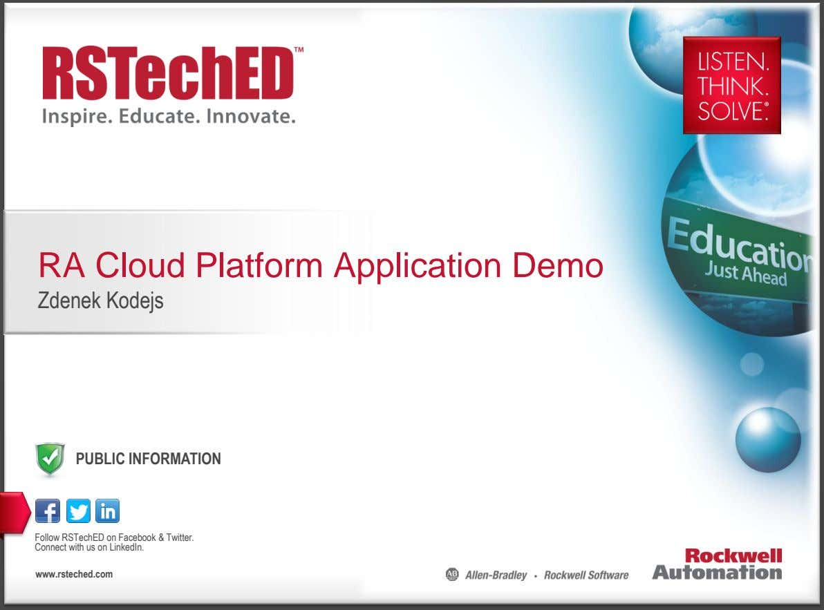 RA Cloud Platform Application Demo Zdenek Kodejs PUBLIC INFORMATION Follow RSTechED on Facebook & Twitter.