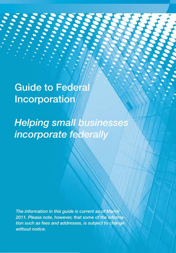 Guide to Federal Incorporation Helping small businesses incorporate federally The information in this guide is