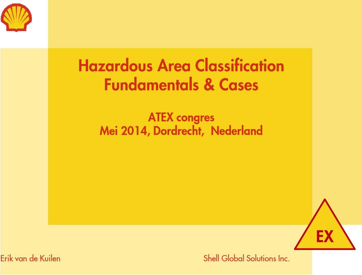 Hazardous Area Classification Fundamentals & Cases ATEX congres Mei 2014, Dordrecht, Nederland EX Erik van