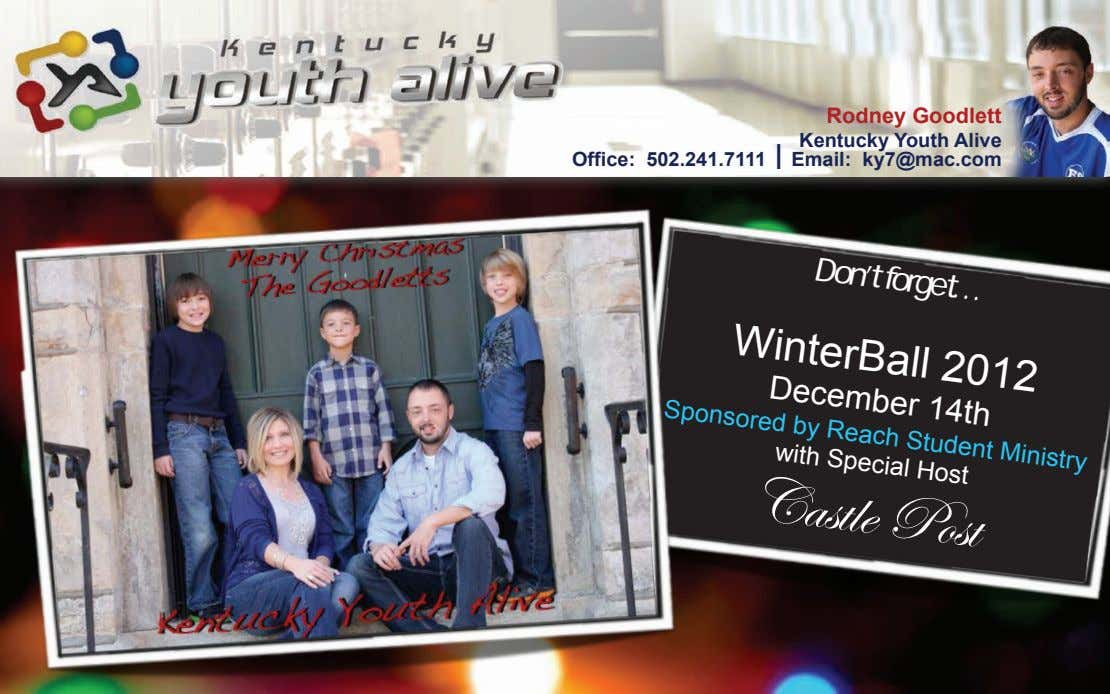 Rodney Goodlett Kentucky Youth Alive Office: 502.241.7111|Email: ky7@mac.com Don't forget… WinterBall 2012 December 14th Sponsored by