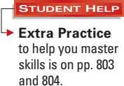 STUDENT HELP Extra Practice to help you master skills is on pp. 803 and 804.