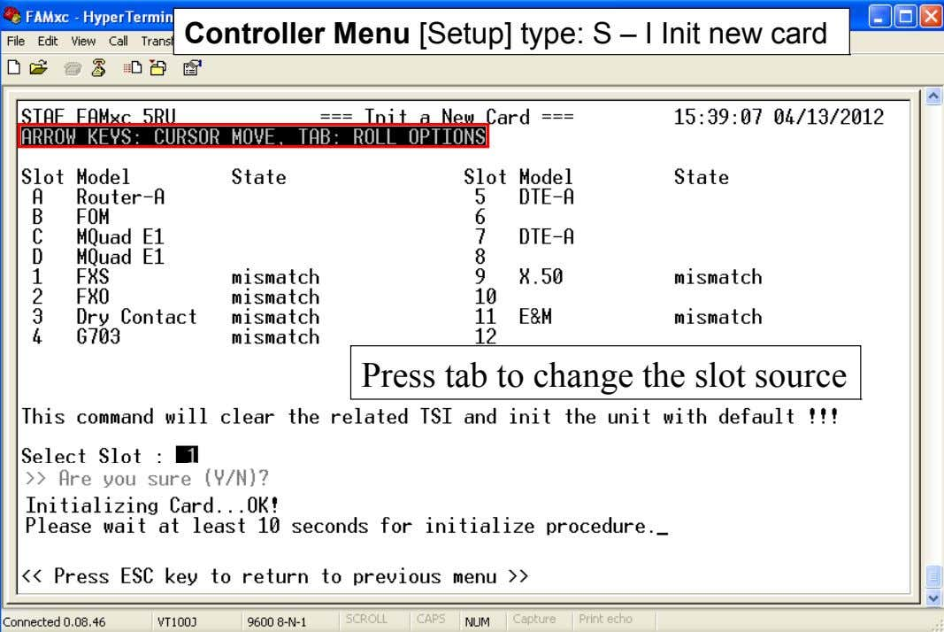 Controller Menu [Setup] type: S – I Init new card Press tab to change the slot