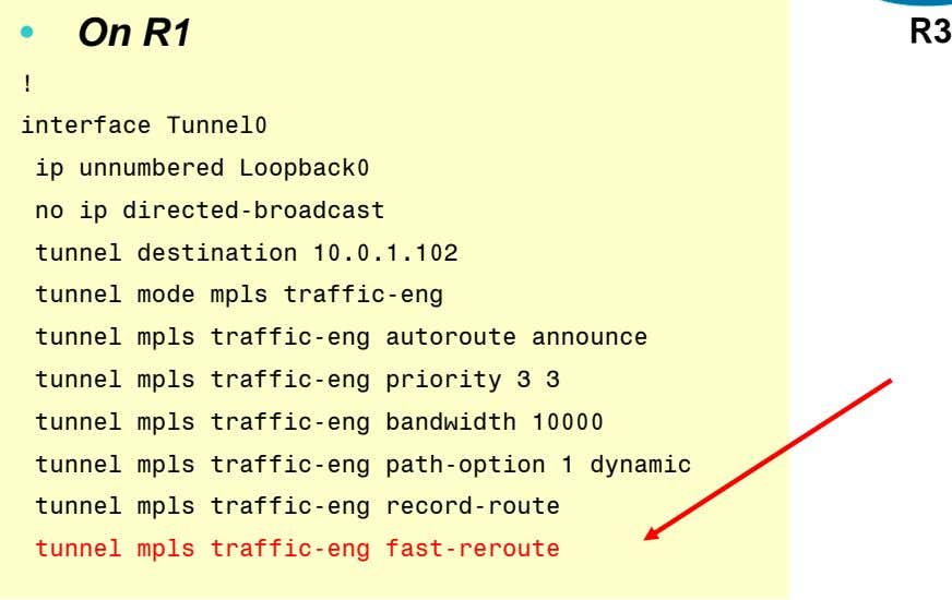 • On R1 R3 ! interface Tunnel0 ip unnumbered Loopback0 no ip directed-broadcast tunnel destination
