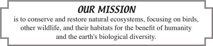 OUR MISSION is to conserve and restore natural ecosystems, focusing on birds, other wildlife, and