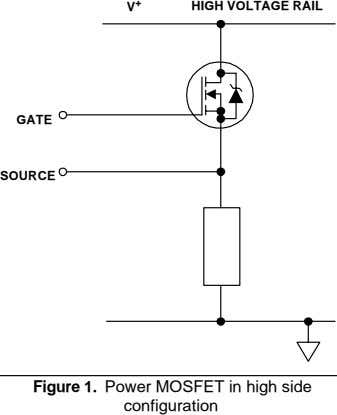 V + HIGH VOLTAGE RAIL GATE SOURCE Figure 1. Power MOSFET in high side configuration