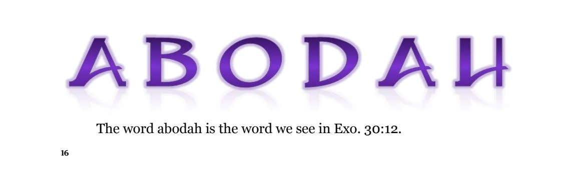 The word abodah is the word we see in Exo. 30:12. 16