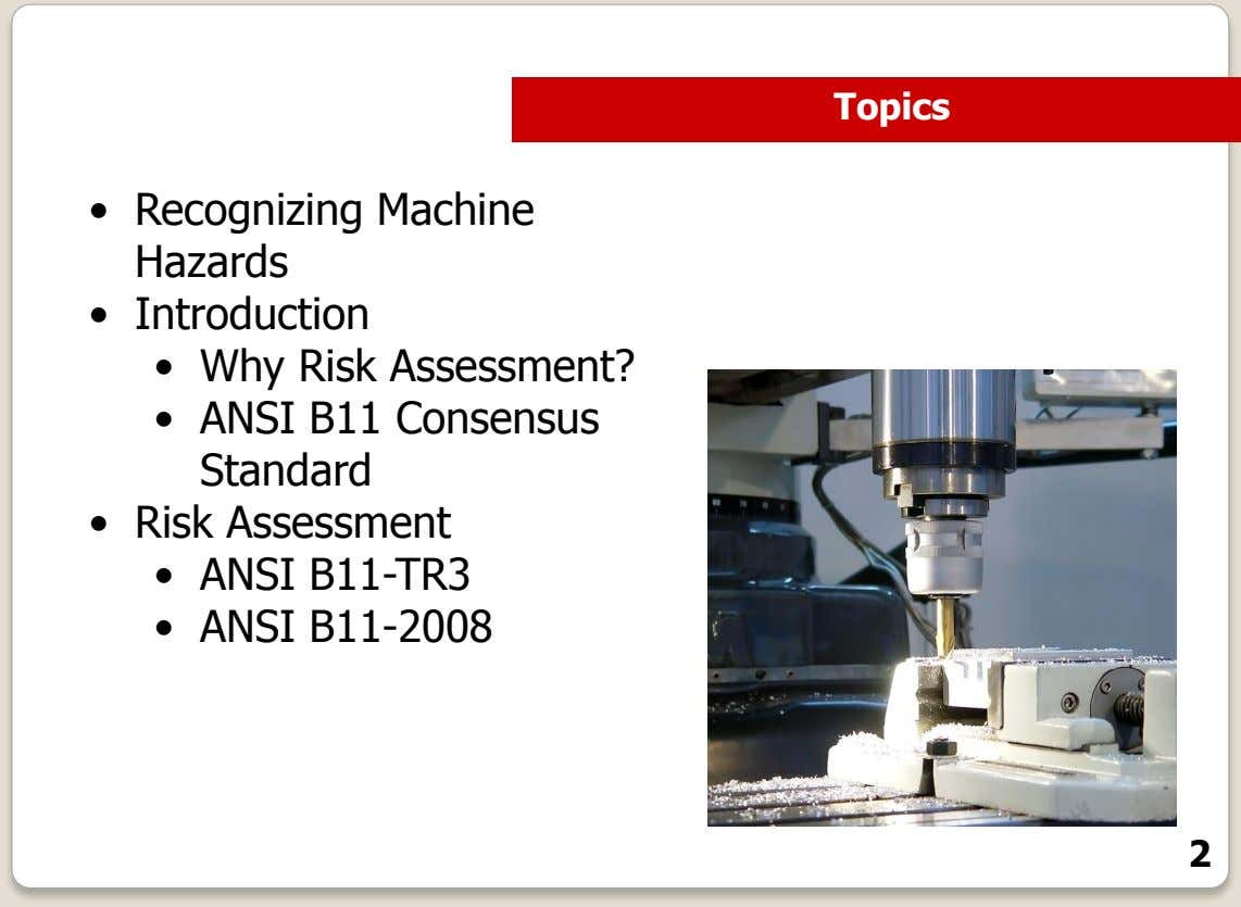 Introduction Topics • Recognizing Machine Hazards • Introduction • Why Risk Assessment? • ANSI B11