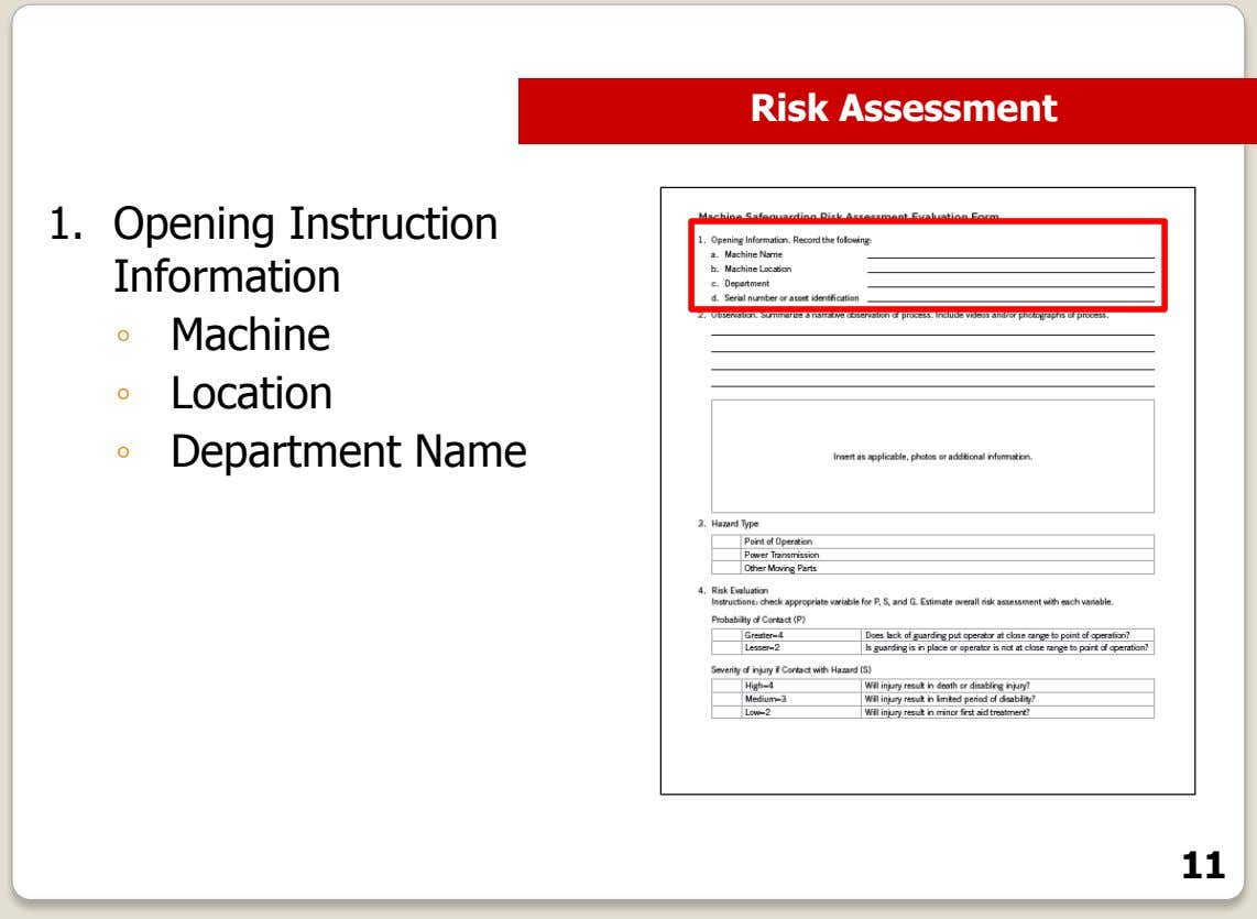 Risk Assessment 1. Opening Instruction Information ◦ Machine ◦ Location ◦ Department Name 11
