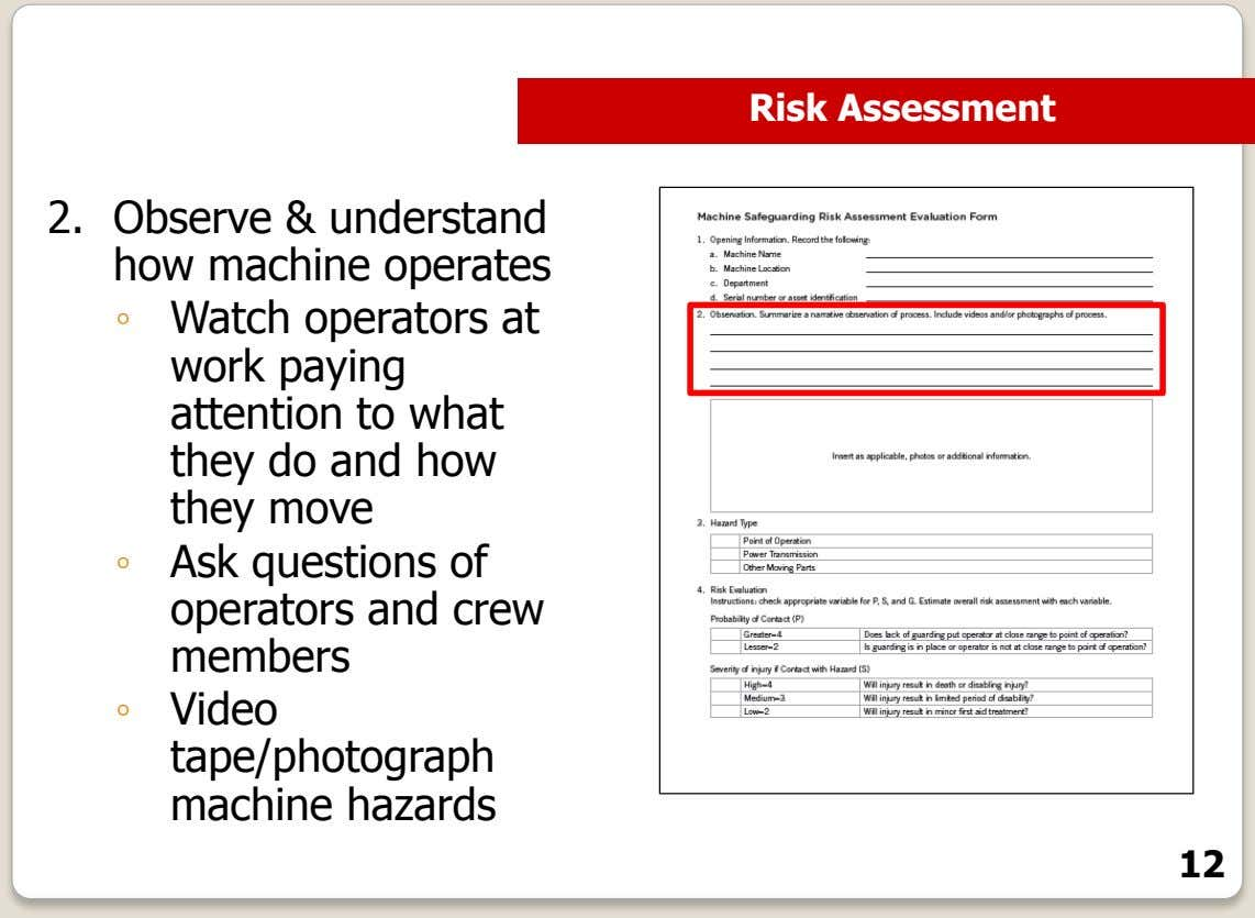 Risk Assessment 2. Observe & understand how machine operates ◦ Watch operators at work paying