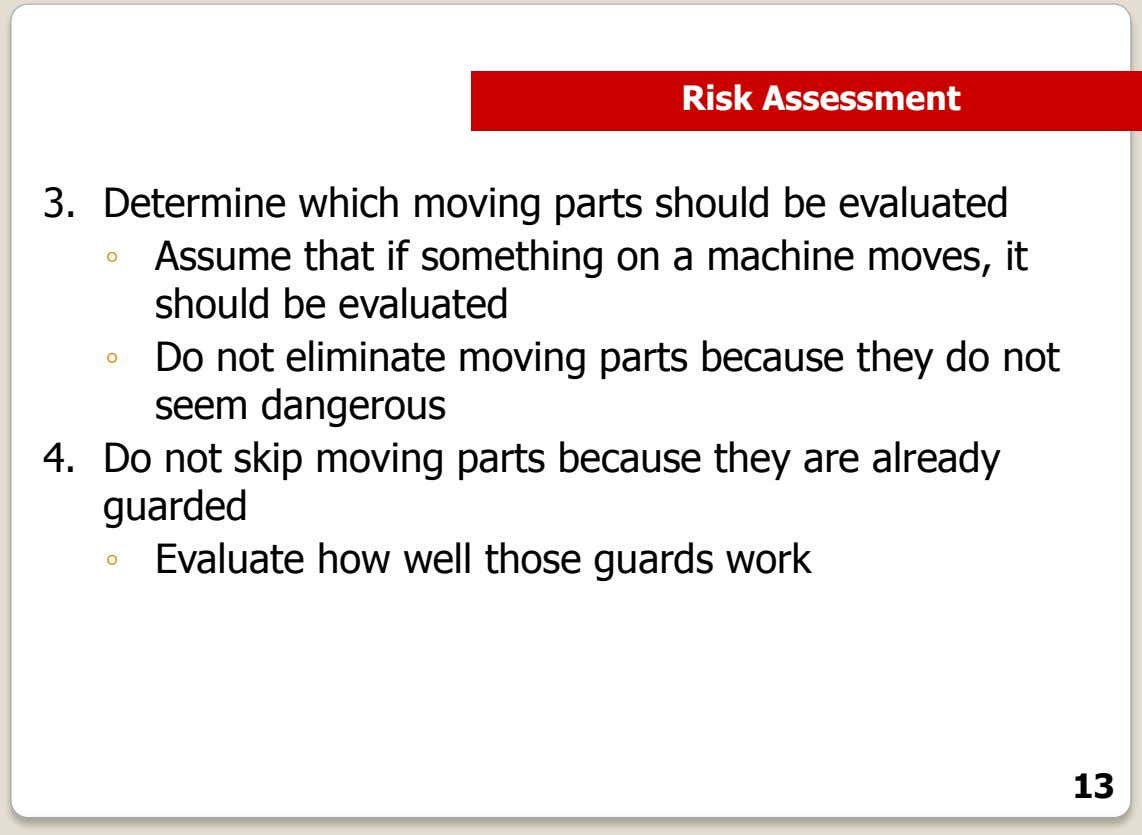 Risk Assessment 3. Determine which moving parts should be evaluated ◦ Assume that if something