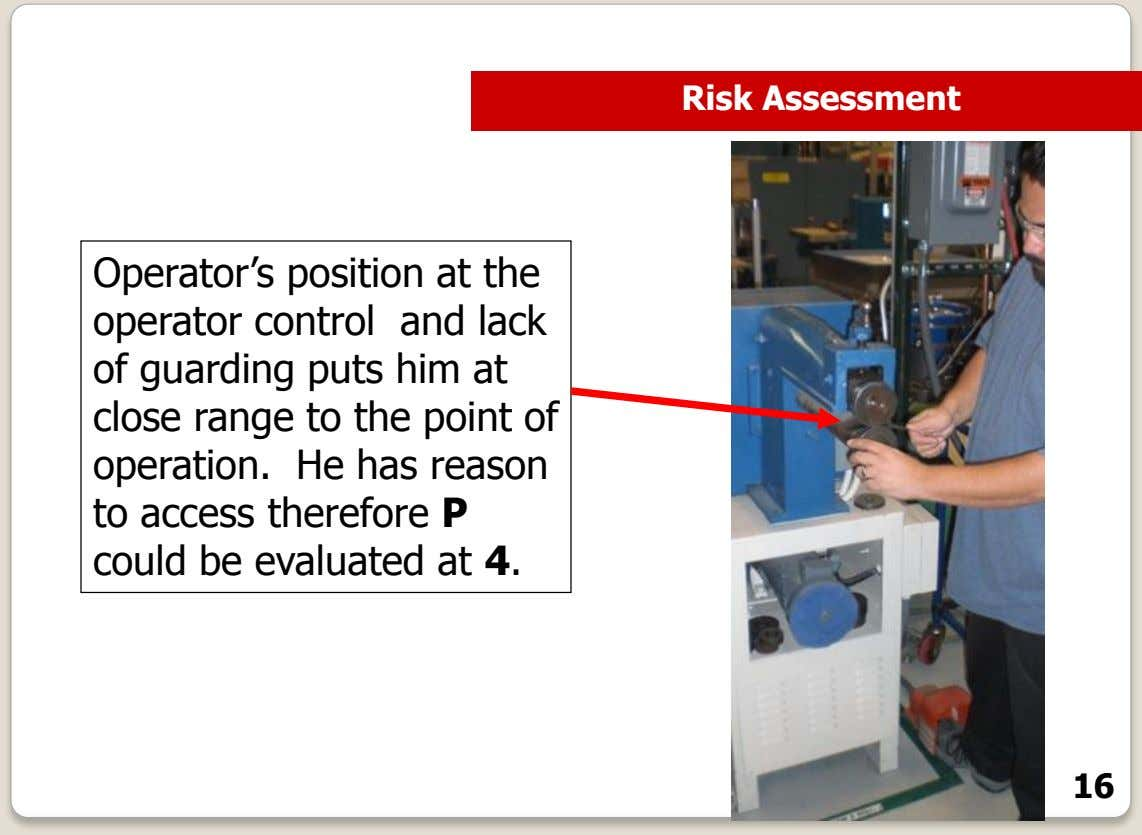 Risk Assessment Operator's position at the operator control and lack of guarding puts him at