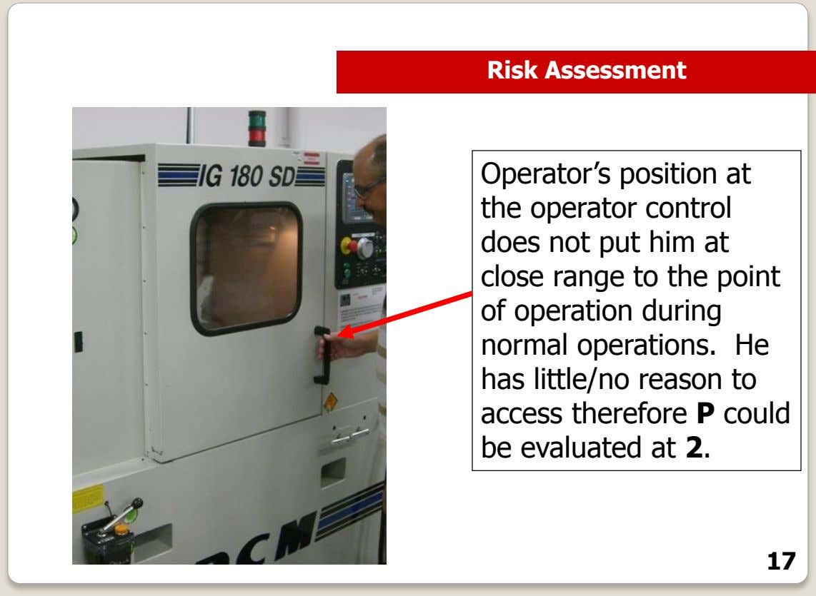 Risk Assessment Operator's position at the operator control does not put him at close range