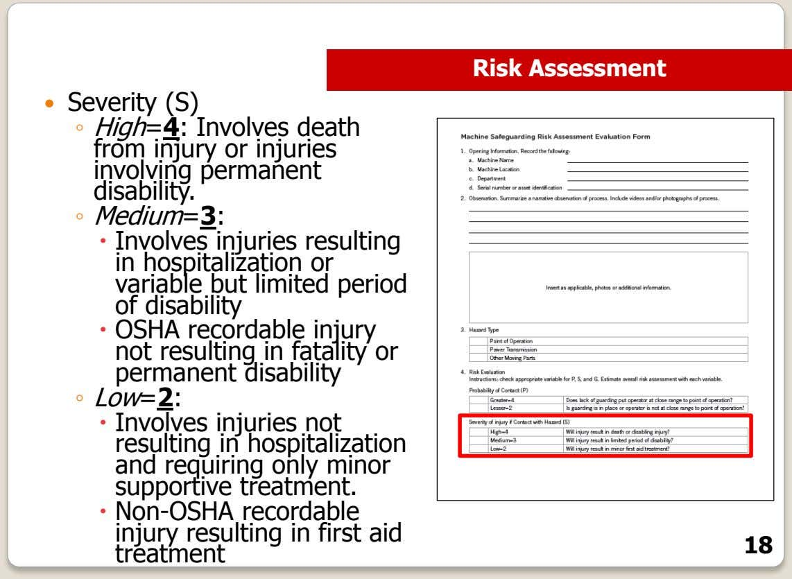 Risk Assessment  Severity (S) ◦ High=4: Involves death from injury or injuries involving permanent