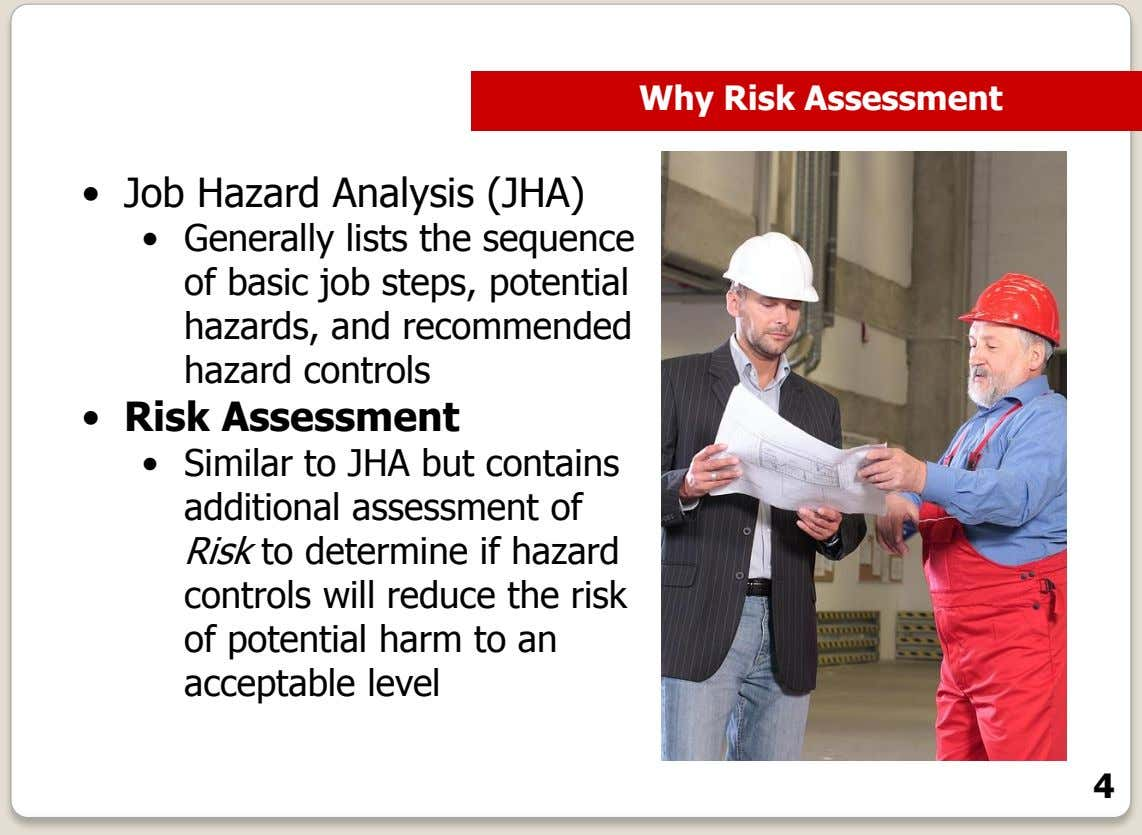 Why Risk Assessment • Job Hazard Analysis (JHA) • Generally lists the sequence of basic