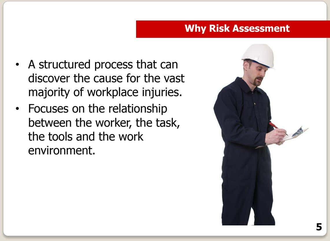 Why Risk Assessment • A structured process that can discover the cause for the vast