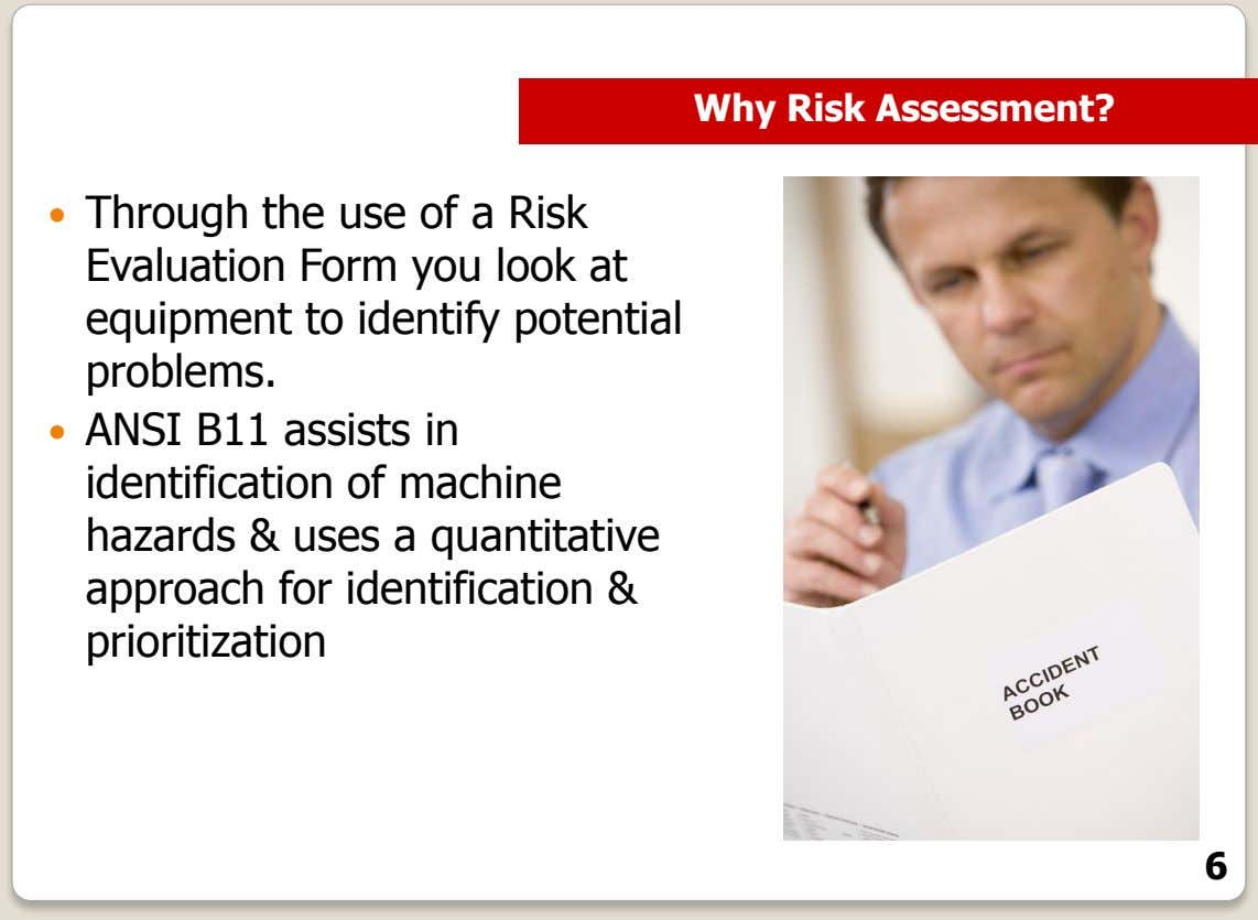 Why Risk Assessment?  Through the use of a Risk Evaluation Form you look at
